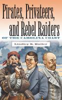 Pirates, Privateers, & Rebel Raiders Of The Carolina Coast