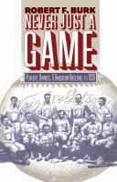 Never Just A Game: Players, Owners, and American Baseball to 1920