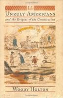 Unruly Americans and the Origins of the Constitution