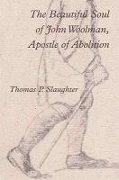 The Beautiful Soul of John Woolman, Apostle of Abolition