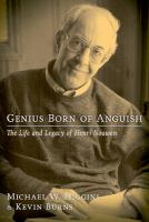 Genius born of anguish : the life & legacy of Henri Nouwen