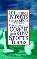 101 Things Parents Should Know Before Volunteering to Coach Their Kids' Sports Teams