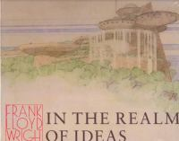 Frank Lloyd Wright in the Realm of Ideas