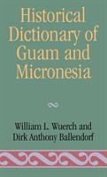 Historical Dictionary of Guam and Micronesia