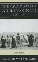 The Navajo as Seen by the Franciscans, 1920-1950