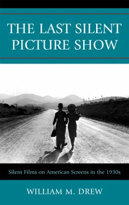 """Picture of book cover for """"The Last Silent Picture Show: Silent Films on American Screens in the 1930s"""""""
