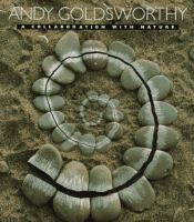 Andy Goldsworthy : A Collaboration With Nature