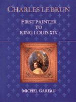Charles Le Brun, First Painter to King Louis XIV
