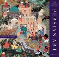 The Golden Age of Persian Art, 1501-1722