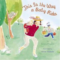 This Is the Way A Baby Rides /by Susan Meyers ; Illustrated by Hiroe Nakata