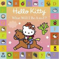 Hello Kitty, What Will I Be A to Z?