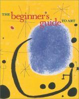 The Beginner's Guide to Art
