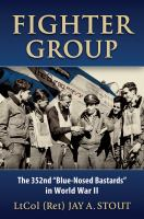 "Fighter group : the 352nd ""Blue-Nosed Bastards"" in World War II"