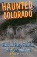 Haunted Colorado : ghosts and strange phenomena of the centennial state