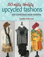 50 Nifty Thrifty Upcycled Fashions