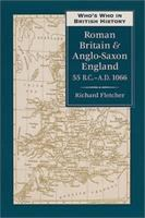 Who's Who in Roman Britain and Anglo-Saxon England, 55 BC-AD 1066