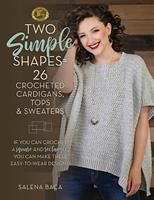 Two simple shapes = 26 crocheted cardigans, tops & sweaters : if you can crochet a square and rectangle, you can make these easy-to-wear designs!