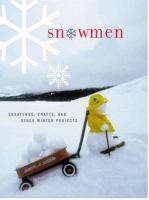 Snowmen : snow creatures, crafts, and other winter projects