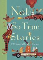 Not So True Stories & Unreasonable Rhymes