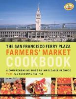 The San Francisco Ferry Plaza Farmers' Market Cookbook