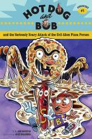 Hot Dog and Bob and the Seriously Scary Attack of the Evil Alien Pizza Person