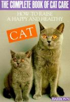The Complete Book of Cat Care: How to Raise A Happy and Healthy Cat