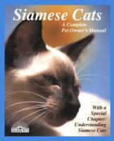 Siamese Cats : Everything About Acquisition, Care, Nutrition, Behavior, Health Care, And Breeding