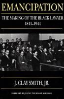 Emancipation : the making of the black lawyer, 1844-1944