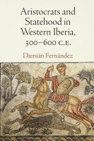 Aristocrats and Statehood in Western Iberia, 300-600 C.E