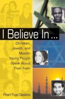 I believe in-- : Christian, Jewish, and Muslim young people speak about their faith