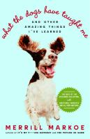 What the Dogs Have Taught Me and Other Amazing Things I've Learned
