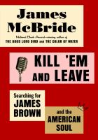 Kill 'Em and Leave : My Search for the Real James Brown