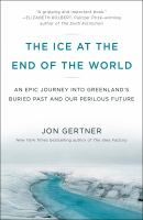 The Ice at the End of the World : An Epic Journey Into Greenland's Buried Past and Our Perilous Future
