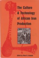 The Culture and Technology of African Iron Production
