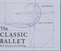 The Classic Ballet : Basic Technique And Terminology  / Historical Development By Lincoln Kirstein ; Descriptive Text By Muriel Stuart ; Illustrations By Carlus Dyer ; Preface By George Balanchine