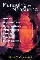 Managing By Measuring: How to Improve Your Organization's Performance Through Effective Benchmarking