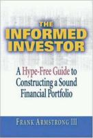 The Informed Investor : A Hype-free Guide to Constructing A Sound Financial Portfolio