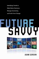 Future Savvy: Identifying Trends to Make Better Decisions, Manage Uncertainty, and Profit From Change