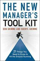 New Manager's Tool Kit: 21 Things You Need to Know to Hit the Ground Running