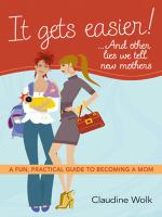 It Gets Easier!-- and Other Lies We Tell New Mothers