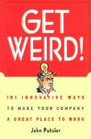 Get Weird!: 101 Innovative Ways to Make Your Company A Great Place to Work