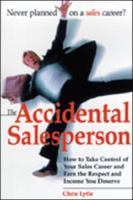 Accidental Salesperson: How to Take Control of Your Sales Career and Earn the Respect and Income You Deserve