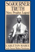Sojourner Truth--slave, Prophet, Legend