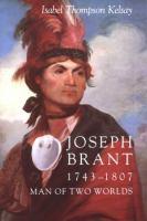Joseph Brant, 1743-1807, Man Of Two Worlds