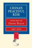 China's Peaceful Rise : Speeches of Zheng Bijian, 1997-2005