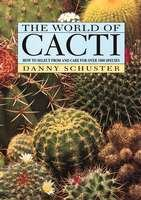 The World Of Cacti : How To Select From And Care For Over 1000 Species
