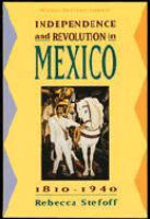 Independence and Revolution in Mexico, 1810-1940