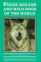 Foxes, Wolves, and Wild Dogs of the World