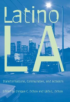 Latino Los Angeles : transformations, communities, and activism