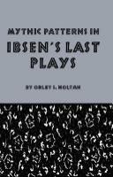 Mythic Patterns in Ibsen's Last Plays